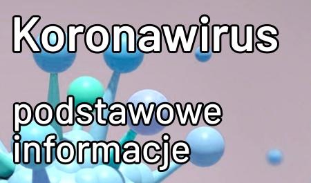 Koronawirus, COVID-19: podstawowe informacje o chorobie